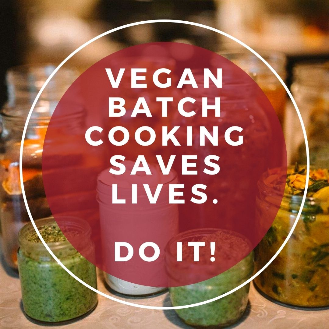 vegan batch cooking saves lives - use some of these vegan batch cooking recipes to get started