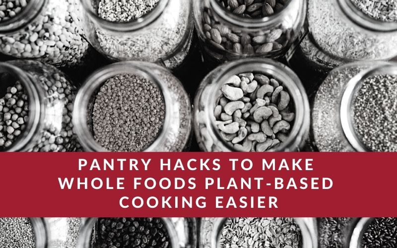 Two plant-based pantry organization hacks to make whole foods cooking easier